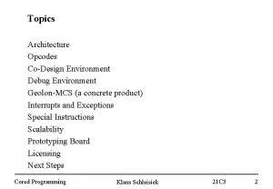 Topics Architecture Opcodes CoDesign Environment Debug Environment GeolonMCS