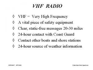 VHF RADIO VHF Very High Frequency A vital