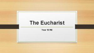 The Eucharist Year 10 RE Sacraments The Catholic