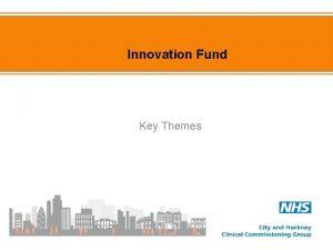 Innovation Fund Key Themes Key Themes NHS City