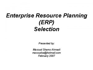 Enterprise Resource Planning ERP Selection Presented by Masoud