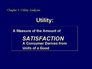 Chapter 5 Utility Analysis Utility A Measure of