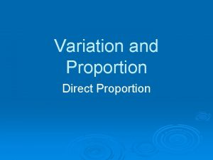 Variation and Proportion Direct Proportion The formula for