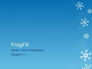 Frog Fit Winter 2014 Presentation Iteration 1 Frog