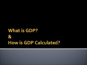 What is GDP How is GDP Calculated Important