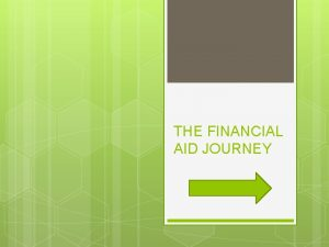 THE FINANCIAL AID JOURNEY FAFSA Free Application for