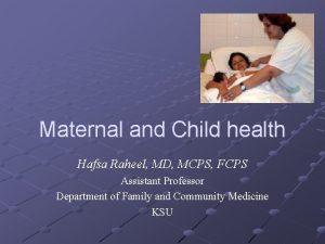 Maternal and Child health Hafsa Raheel MD MCPS