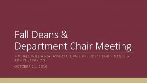Fall Deans Department Chair Meeting MICHAEL WILLIAMS ASSOCIATE