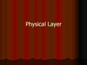 Physical Layer Physical Layer Merupakan lapisan terbawah dari