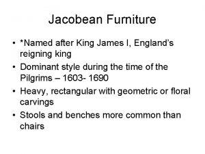 Jacobean Furniture Named after King James I Englands