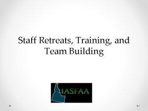 Staff Retreats Training and Team Building 1 Staff