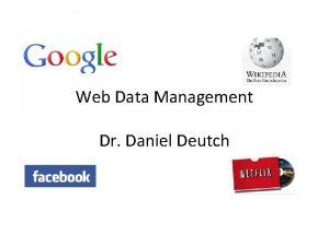 Web Data Management Dr Daniel Deutch Web Data