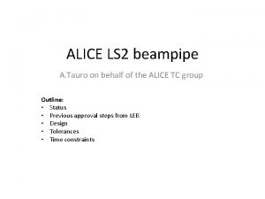ALICE LS 2 beampipe A Tauro on behalf