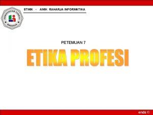 STMIK AMIK RAHARJA INFORMATIKA PETEMUAN 7 ends Profesi