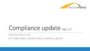 Compliance update Sept 2017 EARLEEN MOULTON VP COMPLIANCE
