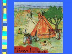 THE TEXAS INDIANS The Plains Region COMANCHE LOCATION
