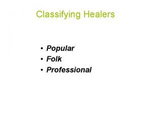 Classifying Healers Popular Folk Professional Popular Sector Informal
