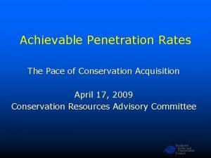 Achievable Penetration Rates The Pace of Conservation Acquisition