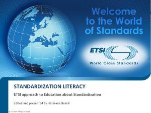 STANDARDIZATION LITERACY ETSI approach to Education about Standardization