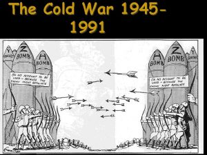 The Cold War 19451991 The Cold War 1945