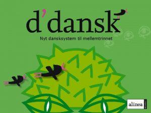 Nyt dansksystem til mellemtrinnet ddansk er et system
