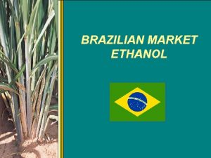 BRAZILIAN MARKET ETHANOL ETHANOL FUEL OF THE FUTURE