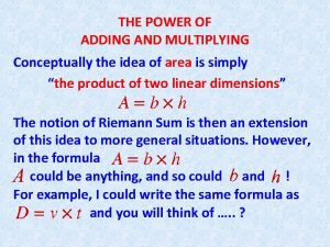THE POWER OF ADDING AND MULTIPLYING Conceptually the