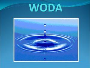 WODA Co to jest woda Woda jest jednym
