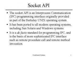 Socket API The socket API is an Interprocess