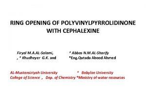 RING OPENING OF POLYVINYLPYRROLIDINONE WITH CEPHALEXINE Firyal M