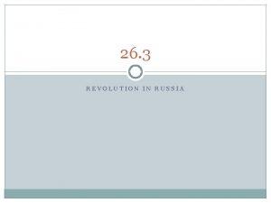 26 3 REVOLUTION IN RUSSIA Russia and World