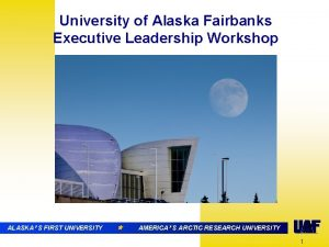 University of Alaska Fairbanks Executive Leadership Workshop ALASKA