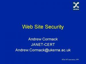 Web Site Security Andrew Cormack JANETCERT Andrew Cormackukerna