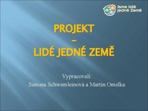 PROJEKT LID JEDN ZEM Vypracovali Simona Schwemleinov a