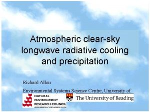 Atmospheric clearsky longwave radiative cooling and precipitation Richard