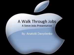 A Walk Through Jobs A Steve Jobs Presentation