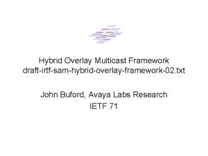 Hybrid Overlay Multicast Framework draftirtfsamhybridoverlayframework02 txt John Buford