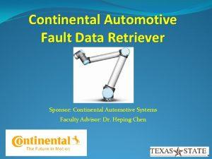 Continental Automotive Fault Data Retriever Sponsor Continental Automotive