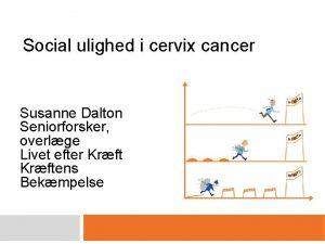 Social ulighed i cervix cancer Susanne Dalton Seniorforsker