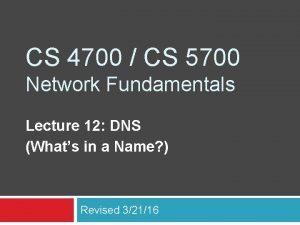 CS 4700 CS 5700 Network Fundamentals Lecture 12