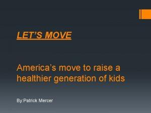 LETS MOVE Americas move to raise a healthier