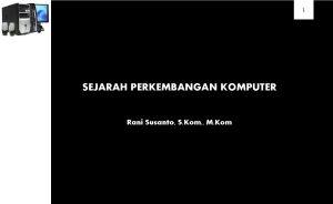 1 SEJARAH PERKEMBANGAN KOMPUTER Rani Susanto S Kom