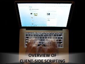 OVERVIEW OF CLIENTSIDE SCRIPTING Welcome to clientside scripting