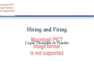 Hiring and Firing Legal Thoughts to Ponder HIRING