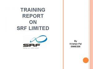 TRAINING REPORT ON SRF LIMITED By Krishan Pal