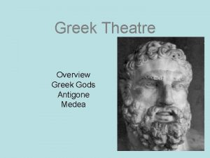 Greek Theatre Overview Greek Gods Antigone Medea Overview
