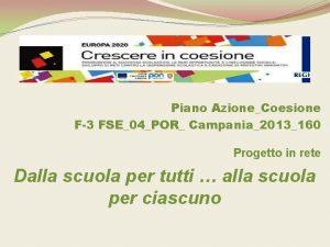 Piano AzioneCoesione F3 FSE04POR Campania2013160 Progetto in rete