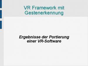 VR Framework mit Gestenerkennung Ergebnisse der Portierung einer