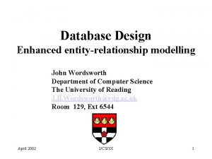 Database Design Enhanced entityrelationship modelling John Wordsworth Department