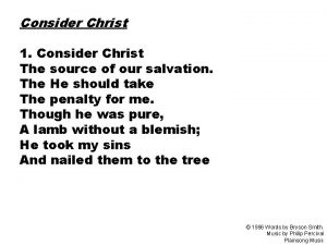 Consider Christ 1 Consider Christ The source of